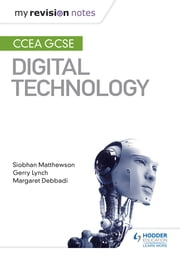 My Revision Notes: CCEA GCSE Digital Technology ebook by Siobhan Matthewson, Gerry Lynch, Margaret Debbadi