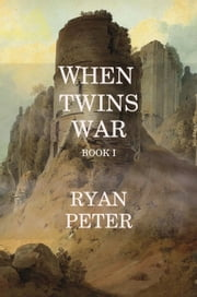 When Twins War: Book I ebook by Ryan Peter