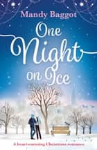 One Night on Ice - a laugh out loud romantic comedy from bestselling author Mandy Baggot ebook by Mandy Baggot