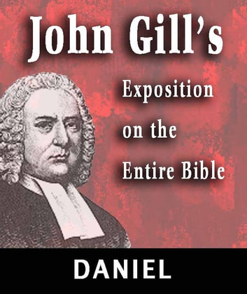 John Gill's Exposition on the Entire Bible-Book of Daniel ebook by John Gill