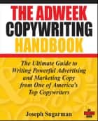 The Adweek Copywriting Handbook ebook by Joseph Sugarman