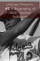 "42: A Biography of Jack ""Jackie"" Robinson ebook by Frank Foster"