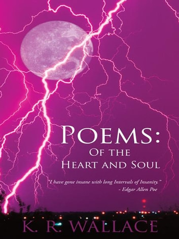 Poems: Of the Heart and Soul ebook by K. R. Wallace