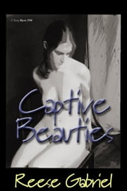 Captive Beauties ebook by Reese Gabriel
