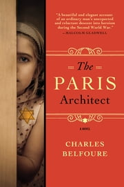 The Paris Architect - A Novel ebook by Charles Belfoure