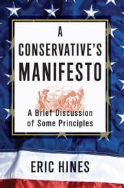 A Conservative's Manifesto - A Brief Discussion of some Principles ebook by Eric Hines