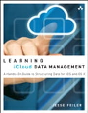 Learning iCloud Data Management - A Hands-On Guide to Structuring Data for iOS and OS X ebook by Jesse Feiler