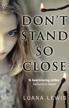 Don't Stand So Close ebook by Luana Lewis