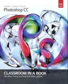 Adobe Photoshop CC Classroom in a Book ebook by . Adobe Creative Team