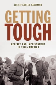 Getting Tough - Welfare and Imprisonment in 1970s America ebook by Julilly Kohler-Hausmann