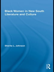 Black Women in New South Literature and Culture ebook by Sherita L. Johnson