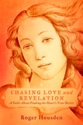 Chasing Love and Revelation - A Fable About Finding the Heart's True Desire ebook by Roger Housden