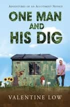 One Man and His Dig ebook by Valentine Low