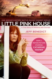 Little Pink House - A True Story of Defiance and Courage ebook by Jeff Benedict