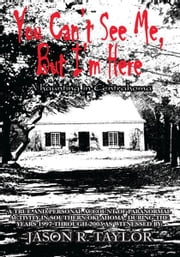 You Can't See Me, But I'm Here - A Haunting in Centrahoma ebook by Jason R. Taylor