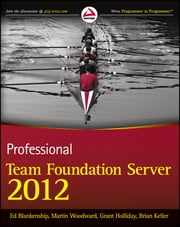Professional Team Foundation Server 2012 ebook by Ed Blankenship,Martin Woodward,Grant Holliday,Brian Keller