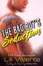 The Bad Boy's Seduction ebook by Lili Valente