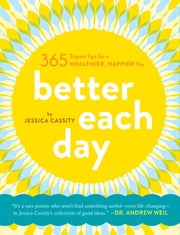 Better Each Day - 365 Expert Tips for a Healthier, Happier You ebook by Jessica Cassity