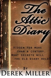 The Attic Diary ebook by Derek Miller