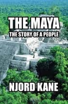 The Maya - The Story of a People ebook by Njord Kane