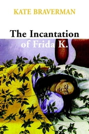Incantation of Frida K. ebook by Kate Braverman