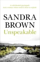 Unspeakable - The gripping thriller from #1 New York Times bestseller ebook by Sandra Brown