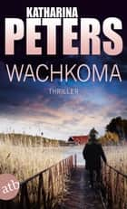 Wachkoma - Thriller ebook by Katharina Peters