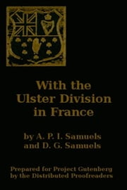 With the Ulster Division in France (Illustrated) ebook by Arthur Purefoy Irwin Samuels,Dorothy Gage Samuels