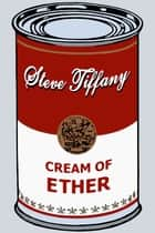Cream of Ether ebook by Steve Tiffany