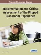 Implementation and Critical Assessment of the Flipped Classroom Experience ebook by Abigail G. Scheg