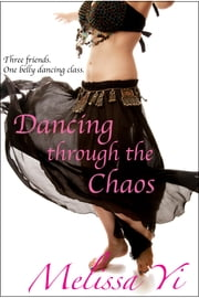Dancing Through the Chaos ebook by Melissa Yi,Melissa Yuan-Innes,Melissa Yin