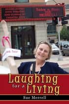 Laughing for a Living ebook by Sue Merrell