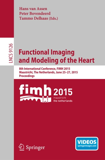 Functional Imaging and Modeling of the Heart - 8th International Conference, FIMH 2015, Maastricht, The Netherlands, June 25-27, 2015. Proceedings ebook by