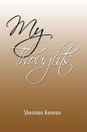 My Thoughts ebook by Sherman Kennon