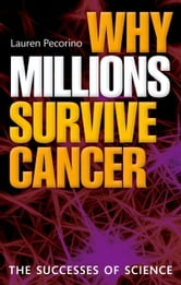 Why Millions Survive Cancer - The successes of science ebook by Lauren Pecorino