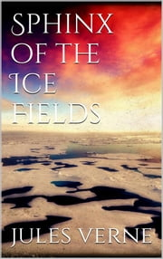 Sphinx of the ice fields ebook by Jules Verne,Jules Verne,Jules Verne