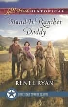 Stand-In Rancher Daddy (Mills & Boon Love Inspired Historical) (Lone Star Cowboy League: The Founding Years, Book 1) ebook by Renee Ryan