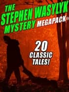 The Stephen Wasylyk Mystery MEGAPACK® ebook by