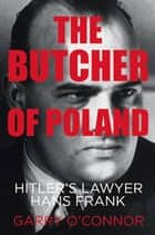 Butcher of Poland - Hitler's Lawyer Hans Frank ebook by Garry O'Connor, Michael Holroyd