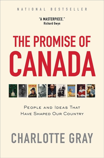 The Promise of Canada - 150 Years--People and Ideas That Have Shaped Our Country ebook by Charlotte Gray