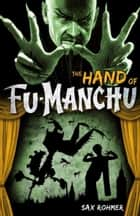 Fu-Manchu: The Hand of Fu-Manchu ebook by Sax Rohmer