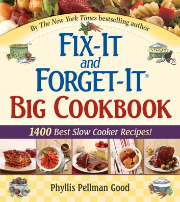 Fix-It and Forget-It Big Cookbook - 1400 Best Slow Cooker Recipes! ebook by Phyllis Good