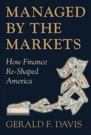 Managed by the Markets : How Finance Re-Shaped America ebook by  Gerald F. Davis
