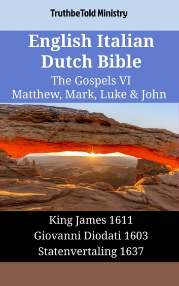 English Italian Dutch Bible - The Gospels VII - Matthew, Mark, Luke & John - King James 1611 - Giovanni Diodati 1603 - Statenvertaling 1637 ebook by TruthBeTold Ministry