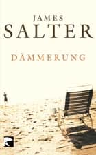 Dämmerung - Stories ebook by James Salter, Beatrice Howeg