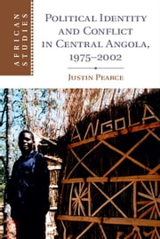 Political Identity and Conflict in Central Angola, 1975–2002 ebook by Justin Pearce
