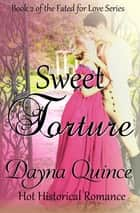 Sweet Torture - Hot Historical Romance ebook by Dayna Quince