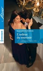 L'ardeur du souvenir ebook by Elizabeth Power