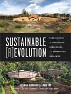 Sustainable Revolution - Permaculture in Ecovillages, Urban Farms, and Communities Worldwide ebook by Juliana Birnbaum, Louis Fox, Paul Hawken,...