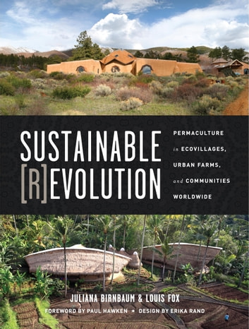 Sustainable Revolution - Permaculture in Ecovillages, Urban Farms, and Communities Worldwide ebook by Erika Rand